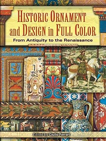 Historic Ornament and Design in Full Color: From Antiquity to the Renaissance (Dover Pictorial - Giulio Ferrari