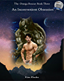 An Inconvenient Obsession: The Omega Rescue: Book Three (The Omega Auction Chronicles 10)