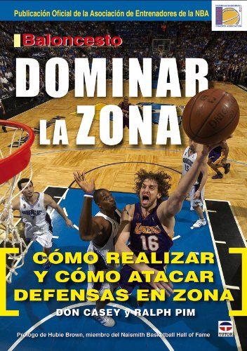 Baloncesto Dominar La Zona / Own The Zone: Como Realizar Y Como Atacar Defensas En Zona / Executing And Attacking Zone Defenses (Spanish Edition)