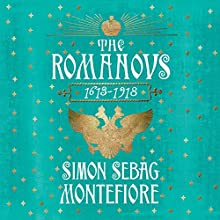 The Romanovs: 1613-1918 Audiobook by Simon Sebag Montefiore Narrated by Simon Russell Beale