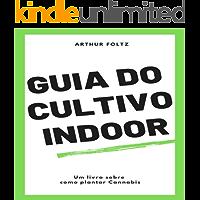 Guia do Cultivo Indoor: Um livro sobre como plantar Cannabis