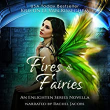 Fires & Fairies: Enlightened Series Audiobook by Kristin D. Van Risseghem Narrated by Rachel Jacobs