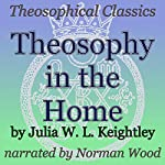 Theosophy in the Home: Theosophical Classics | Julia W. L. Keightley