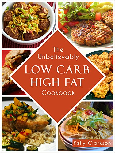 The Unbelievably Low-Carb High Fat Cookbook: 50 Epic Recipes for INSANE Weight Loss! (No-BS Weight Loss Book 1) by Kelly Clarkson