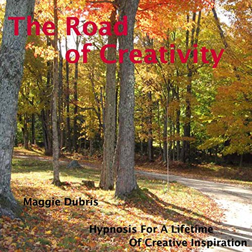 The Road of Creativity: Hypnosis for a Lifetime of Creative Inspiration