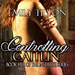 Controlling Caitlin: Book Five of The Institute Series | Emily Tilton