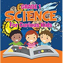 Grade 1 Science: For Curious Kids: Fun Science Trivia for Kids In Grade One (Children's How Things Work Books)