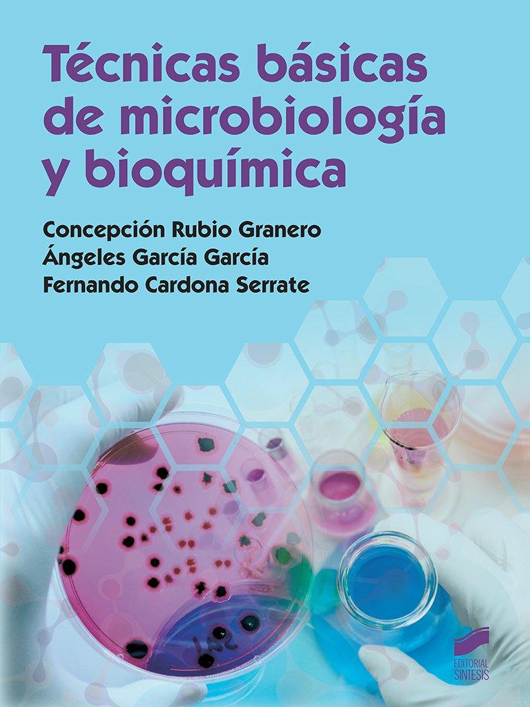 Técnicas básicas de microbiología y bioquímica: Amazon.es: Concepción Rubio Granero, Fernando Cardona Serrate, Ángeles García García: Libros