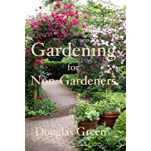 Gardening for Non-Gardeners: The Absoute Beginner Gardening Guide With Tips and Advice for Flowers and Vegetables