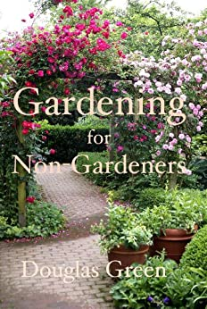 Gardening for Non Gardeners The Absoute Beginner Gardening Guide