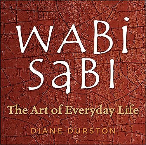 Wabi Sabi The Art of Everyday Life