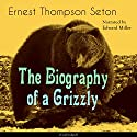 The Biography of a Grizzly Audiobook by Ernest Thompson Seton Narrated by Edward Miller
