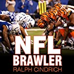 NFL Brawler: A Player-turned-Agent's 40 Years in the Bloody Trenches of the National Football League | Ralph Cindrich
