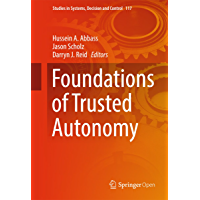 Foundations of Trusted Autonomy (Studies in Systems, Decision and Control Book 117)