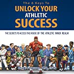 The 6 Keys to Unlock Your Athletic Success: The Secrets to Access the Inside of the Athletic Inner Realm | Rhadi Ferguson