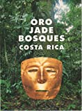 img - for Oro, Jade, Bosques Costa Rica (Gold, Jade, Forests Costa Rica) book / textbook / text book