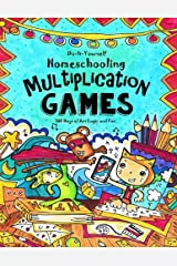 Multiplication Games - 180 Days of Math, Art & Logic Fun: Do It Yourself Homeschooling Paperback
