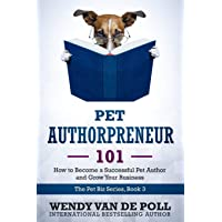 Pet Authorpreneur 101: How to Become a Successful Pet Author and Grow Your Business (The Pet Biz Series)