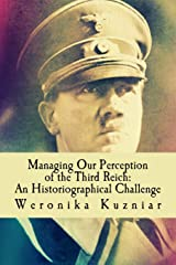 Managing Our Perception of the Third Reich: An Historiographical Challenge (Powerwolf Publications) (Volume 3) Paperback