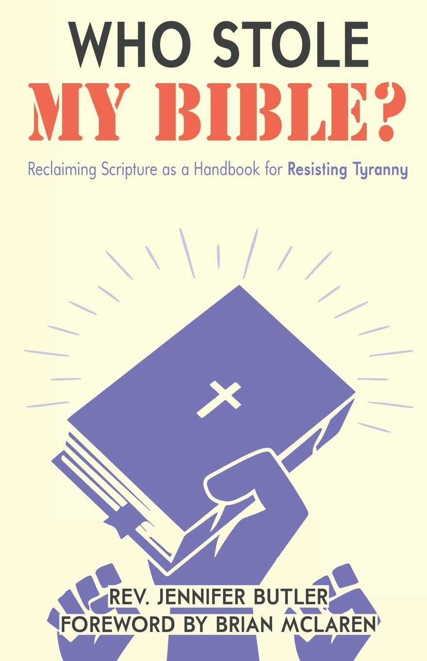 Who Stole My Bible?: Reclaiming Scripture as a Handbook for Resisting  Tyranny: Butler, Jennifer, McLaren, Brian: 9781735739205: Amazon.com: Books
