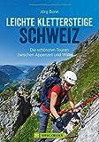 Klettersteige Schweiz: Leichte Klettersteige in der Schweiz. Die schönsten Touren zwischen Appenzell und Wallis. Ein Klettersteigführer für Anfänger ... Klettersteiggeher. (Erlebnis Bergsteigen)