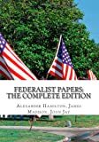 The Federalist Papers: the Complete Edition, Alexander Hamilton and James Madison, 1478161957