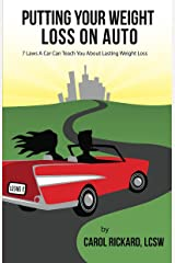 Putting Your Weight Loss on Auto: 7 Laws Your Car Can Teach You About Lasting Weight Loss Kindle Edition