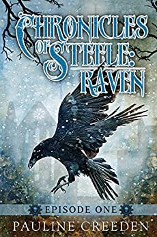 Chronicles of Steele: Raven 1: Episode 1 by [Creeden, Pauline]