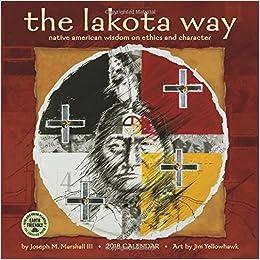 the lakota way 2018 wall calendar native american wisdom on ethics and character