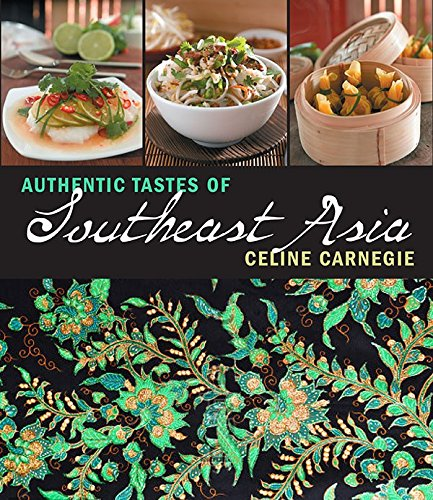 Authentic Tastes of Southeast Asia by Celine Carnegie