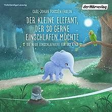 Der kleine Elefant, der so gerne einschlafen möchte: Die neue Einschlafhilfe für Ihr Kind Hörbuch von Carl-Johan Forssén Ehrlin Gesprochen von: Peter Kaempfe