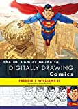 The DC Comics Guide to Digitally Drawing Comics, Freddie E. Williams and Freddie E. Williams, 0823099237