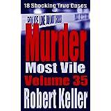 Murder Most Vile Volume 35: 18 Shocking True Crime Murder Cases