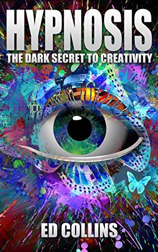 HYPNOSIS: The Dark Secret To Creativity (Mind Control, Manipulation, Self-Hypnosis, Self Help)