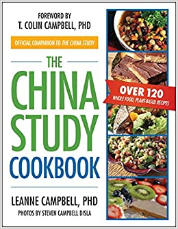 The china study cookbook over 120 whole food plant based recipes the china study cookbook over 120 whole food plant based recipes leanne campbell steven campbell disla t colin campbell 8601420370463 amazon forumfinder Gallery