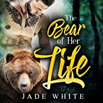 The Bear of Her Life: Paranormal Shapeshifter Romance, Book 1 | Jade White