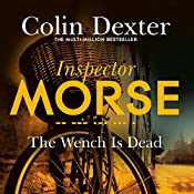The Wench Is Dead: Inspector Morse Mysteries, Book 8 | Colin Dexter