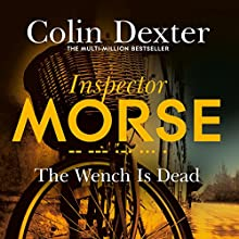 The Wench Is Dead: Inspector Morse Mysteries, Book 8 Audiobook by Colin Dexter Narrated by Samuel West