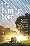The Burning Point: A Memoir of Addiction, Destruction, Love, Parenting, Survival, and Hope