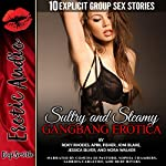 Sultry and Steamy Gangbang Erotica: 10 Explicit Group Sex Stories | April Fisher,Joni Blake,Jessica Silver,Nora Walker,Roxy Rhodes