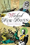 Wicked New Haven, Michael J. Bielawa, 1609498895