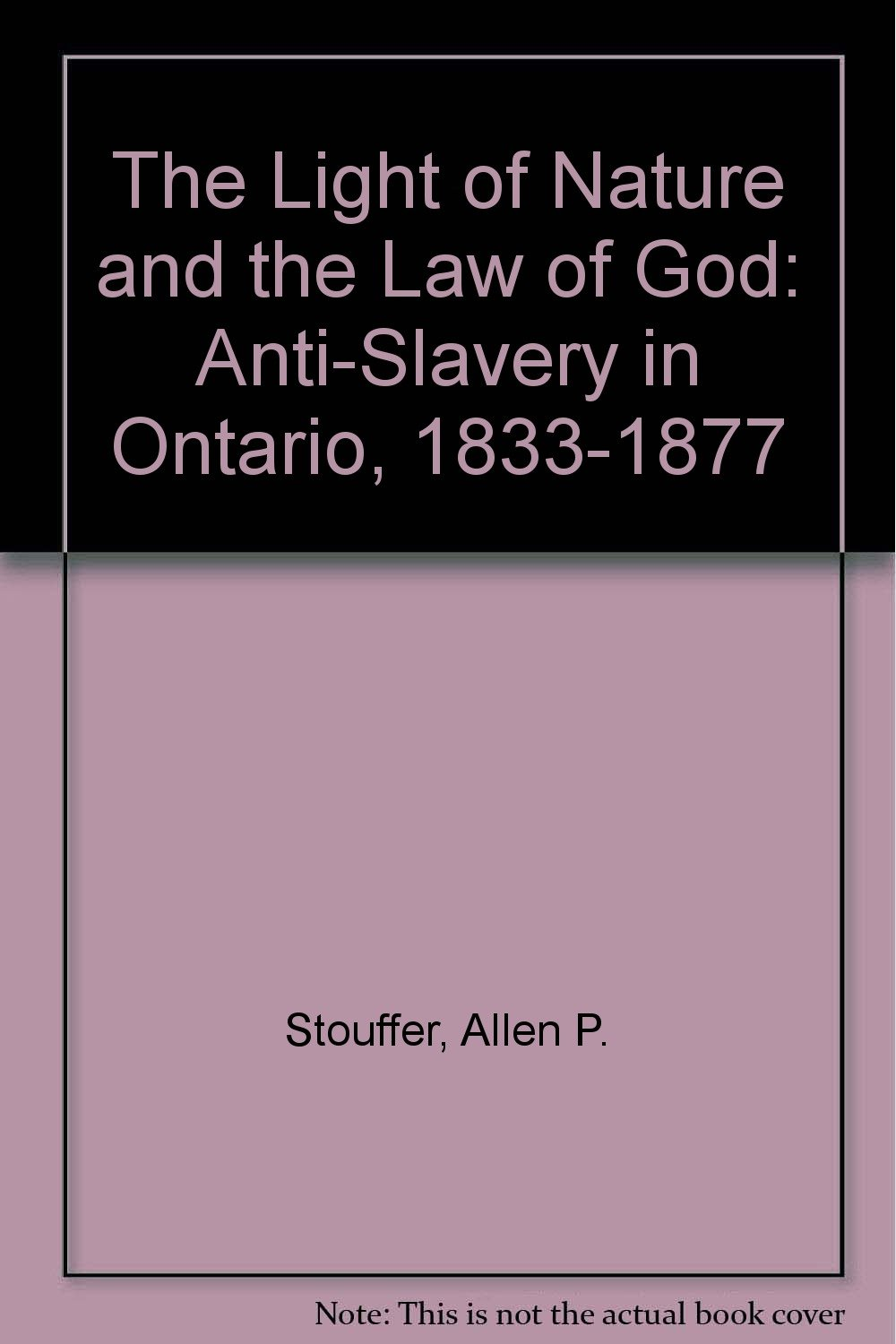 The Light of Nature and the Law of God: Antislavery in Ontario, 1833-1877