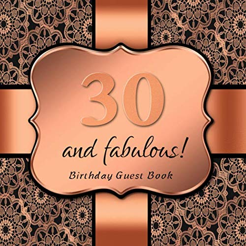 30 and fabulous!: Birthday Guest Book I Elegant Black and Rose Gold Binding I For 90 Guests I Written Wishes and the most beautiful Photos I Square Format I Softcover - Bindings Gold