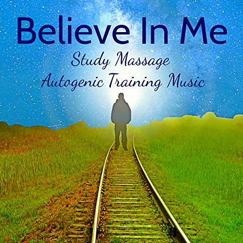 Believe In Me - Study Massage Autogenic Training Music for Best Relaxation Mental Exercise Chakra Balancing with New Age Nature Instrumental Sounds