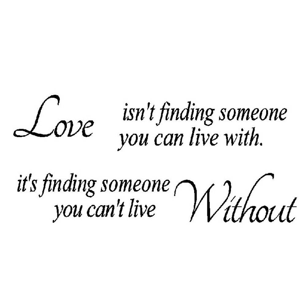 Love Isn\'t Finding Someone You can Live with.It\'s Finding Someone You Can\'t  Live Without - Quotes Wall Decals Lettering Saying Stickers Bedroom Decor