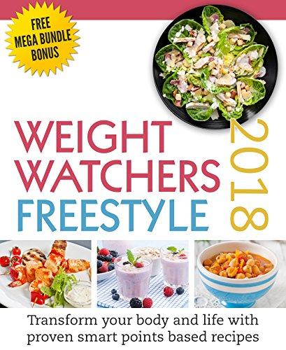 WEIGHT WATCHERS: Freestyle 2018: Transform Your Body And Life With Proven Smart Points Based Recipes (FREE MEGA BUNDLE BONUS, Weight Watchers Freestyle, ... Watchers Cookbook, Weight Watchers 2018) cover