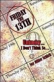 Friday the 13th Unluckyhellip;I Don't Think Sohellip;, Joy Miller Schick, 1424175984
