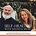 Self-Healing with Sound and Music: Revitalize Your Body & Mind with Proven Sound-Healing Tools Speech by Andrew Weil, Kimba Arem Narrated by Andrew Weil, Kimba Arem
