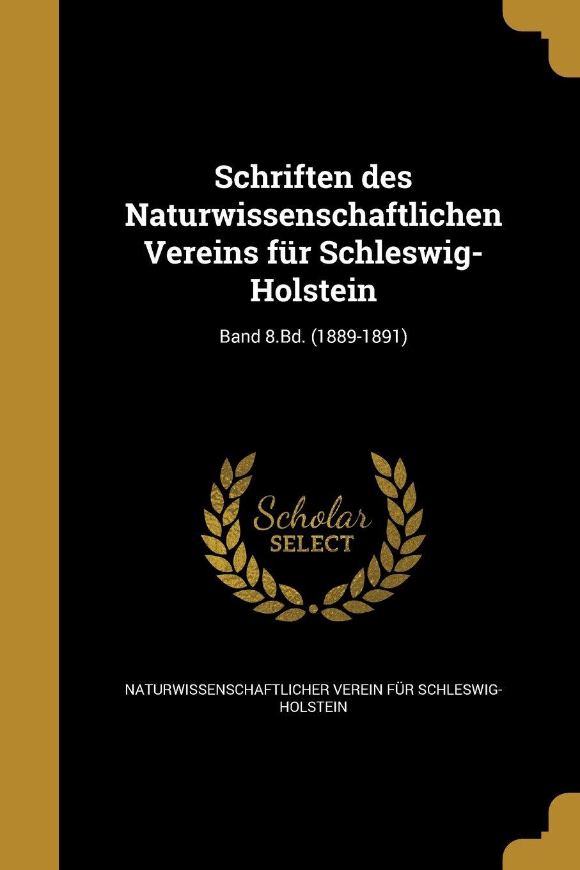 Schriften Des Naturwissenschaftlichen Vereins Fur Schleswig-Holstein; Band 8.Bd. (1889-1891) (German Edition) ebook