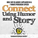 Connect Using Humor and Story: How I Got 18 Laughs 3 Applauses in a 7 Minute Persuasive Speech | Ramakrishna Reddy